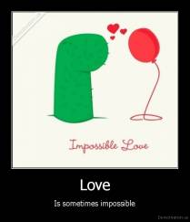 Love - Is sometimes impossible