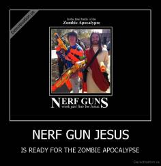 NERF GUN JESUS - IS READY FOR THE ZOMBIE APOCALYPSE