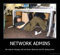NETWORK ADMINS - We may be strange, but we know what you surf for during lunch