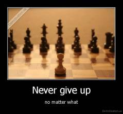 Never give up - no matter what