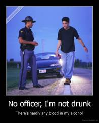 No officer, I'm not drunk - There's hardly any blood in my alcohol
