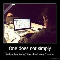 One does not simply - Study without taking 2 hours break every 5 minutes