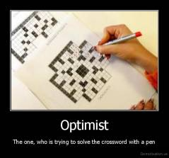 Optimist - The one, who is trying to solve the crossword with a pen