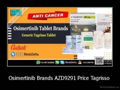 Osimertinib Brands AZD9291 Price Tagrisso  -