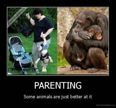 PARENTING - Some animals are just better at it