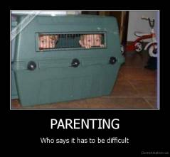 PARENTING - Who says it has to be difficult