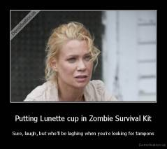 Putting Lunette cup in Zombie Survival Kit - Sure, laugh, but who'll be laghing when you're looking for tampons