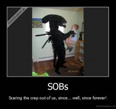 SOBs - Scaring the crap out of us, since... well, since forever!
