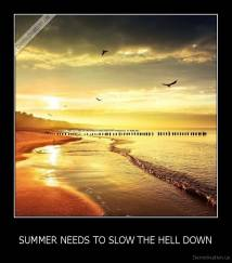 SUMMER NEEDS TO SLOW THE HELL DOWN -