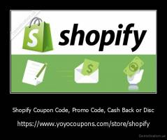 Shopify Coupon Code, Promo Code, Cash Back or Disc - https://www.yoyocoupons.com/store/shopify
