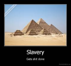 Slavery - Gets shit done
