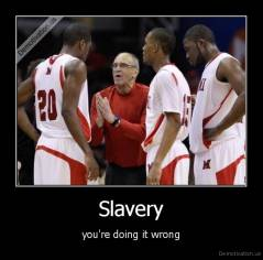 Slavery - you're doing it wrong