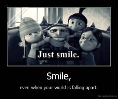 Smile, - even when your world is falling apart.