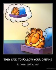 THEY SAID TO FOLLOW YOUR DREAMS - So I went back to bed!