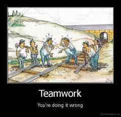 Teamwork - You're doing it wrong