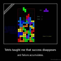 Tetris taught me that success disappears - and failure accumulates.