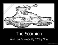 The Scorpion - Win in the form of a big f***ing Tank