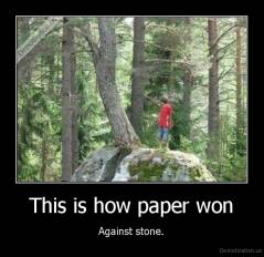 This is how paper won - Against stone.