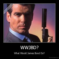 WWJBD? - What Would James Bond Do?