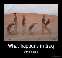 What happens in Iraq - Stays in Iraq