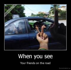 When you see - Your friends on the road