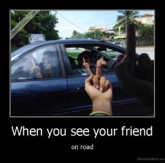 When you see your friend - on road