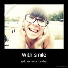 With smile - girl can make my day