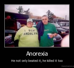 Anorexia - He not only beated it, he killed it too