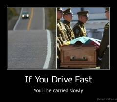If You Drive Fast - You'll be carried slowly