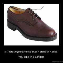 Is There Anything Worse Than A Stone In A Shoe? - Yes, sand in a condom