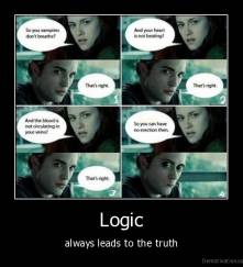 Logic - always leads to the truth