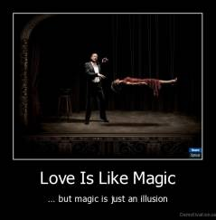 Love Is Like Magic - ... but magic is just an illusion