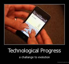 Technological Progress - a challange to evolution