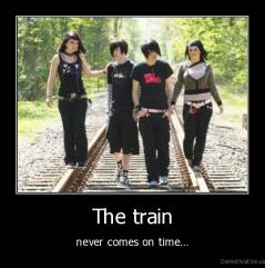The train - never comes on time...