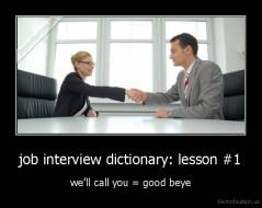 job interview dictionary: lesson #1 - we'll call you = good beye