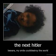 the next hitler - beware, my smile coulddestroy the world